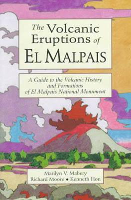 Volcanic Eruptions of El Malpais, The: A Guide to the Volcanic History & Formations of El Malpais Natl Monument