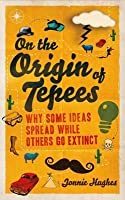 On the Origin of Tepees: Why Some Ideas Spread While Others Go Extinct. Jonnie Hughes