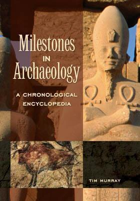 Milestones in Archaeology  A Chronolo