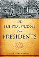 The Essential Wisdom of the Presidents