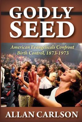 Godly Seed by Allan C. Carlson