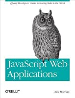 JavaScript Web Applications: Jquery Developers' Guide to Moving State to the Client