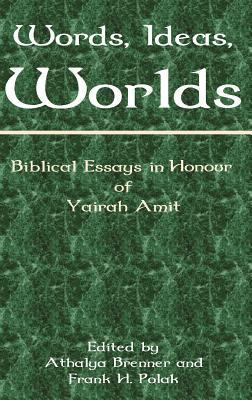 Words, Ideas, Worlds Biblical Essays in Honour of Yairah Amit