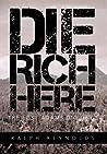 Die Rich Here by Ralph Reynolds