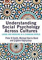 Understanding Social Psychology Across Cultures: Living and Working in a Changing World