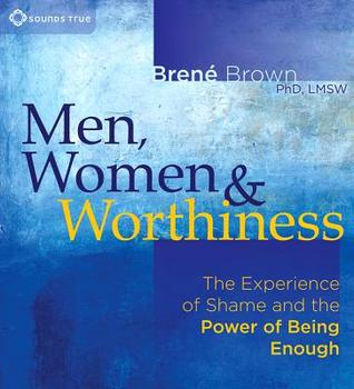 Men, Women, and Worthiness by Brené Brown