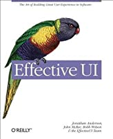 Effective UI: The Art of Building Great User Experience in Software