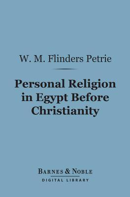 Personal Religion in Egypt Before Christianity William Matthew Flinders Petrie