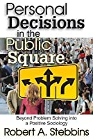 Personal Decisions in the Public Square: Beyond Problem Solving Into a Positive Sociology
