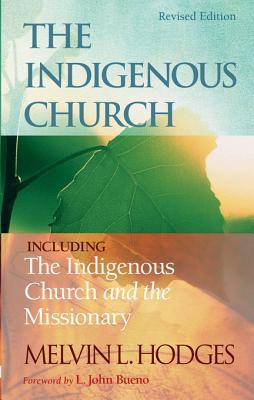 The Indigenous Church and the Indigenous Church and the Missi... by Melvin L. Hodges