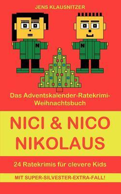 Nici & Nico Nikolaus: Das Adventskalender-Ratekrimi-Weihnachtsbuch