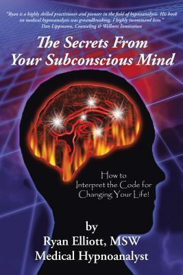 The-Secrets-From-Your-Subconscious-Mind-How-to-Interpret-the-Code-for-Changing-Your-Life-