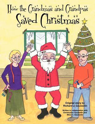 How the Grandmas and Grandpas Saved Christmas by Richard J. Gausselin