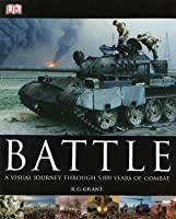 Battle: A Visual Journey Through 5,000 Years of Combat. R.G. Grant