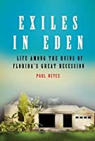 Exiles in Eden: Life Among the Ruins of Florida's Great Recession