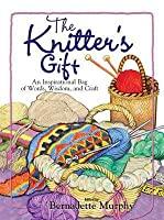 The Knitter's Gift: An Inspirational Bag of Words, Wisdom, and Craft