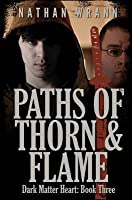 Paths of Thorn and Flame: Dark Matter Heart: Book 3