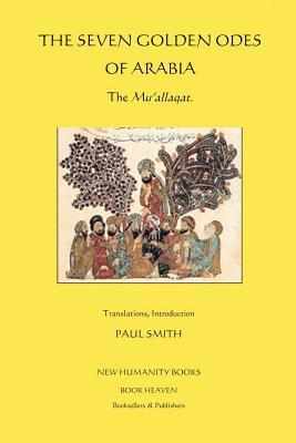 The Seven Golden Odes of Arabia: The Mu'allaqat