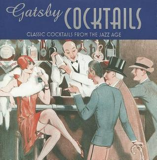 Gatsby Cocktails: Classic cocktails from the jazz age