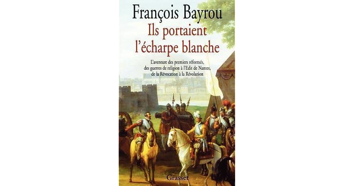Ils portaient l écharpe blanche  l aventure des premiers réformes, des  guerres de religion à l édit de Nantes, de la révocation à la révolution by  François ... d48a7b0739e