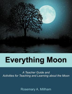 Everything Moon: A Teacher Guide and Activities for Teaching and Learning about the Moon