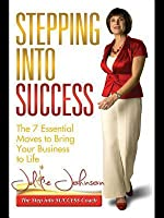 Stepping Into Success: The 7 Essential Moves to Bring Your Business to Life