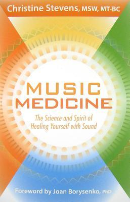 Music Medicine: The Science and Spirit of Healing Yourself with Sound