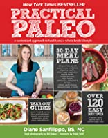Practical Paleo: Customize your diet using whole foods to achieve optimal health