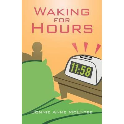 Waking For Hours By Connie Anne Mcentee