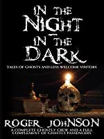 In the Night, in the Dark: Tales of Ghosts and Less Welcome Visitors