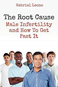 The Root Cause: Male Infertility and How To Get Past It