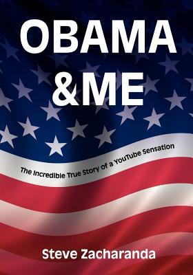 Obama and Me: The Incredible True Story of a YouTube Sensation