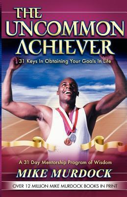 The Uncommon Achiever - Mike Murdock