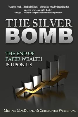 The-Silver-Bomb-The-End-Of-Paper-Wealth-Is-Upon-Us
