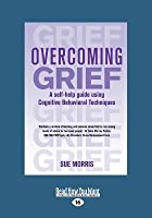 Overcoming Grief: A Self-Help Guide Using Cognitive Behavioral Techniques (Large Print 16pt)