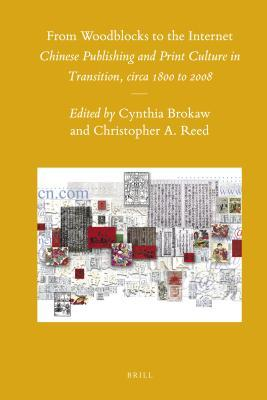 From Woodblocks to the Internet: Chinese Publishing and Print Culture in Transition, Circa 1800 to 2008