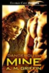 Dangerously Mine (Loving Dangerously, #1)
