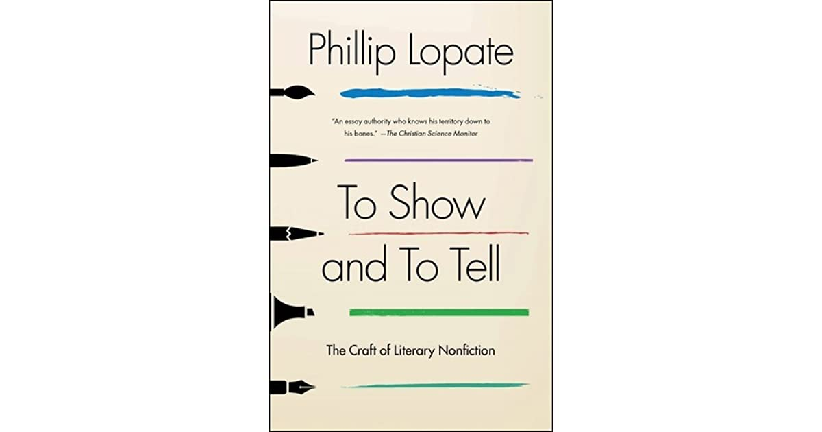 writing personal essays on the necessity of turning oneself into a character philip lopate Read to show and to tell by phillip lopate by there are questions of technique, such as how do you turn yourself into a character   personal essay.