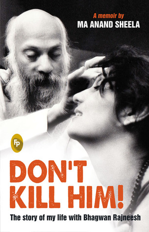 Don't Kill Him! The Story of My Life with Bhagwan Rajneesh