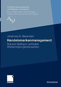 Handelsmarkenmanagement: Solution Selling in Vertikalen Wertschopfungsnetzwerken