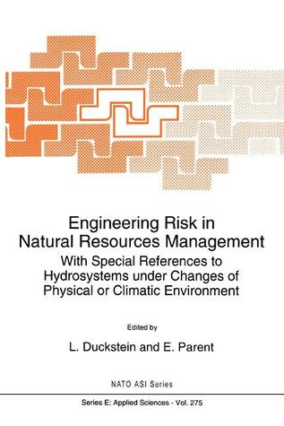Engineering Risk in Natural Resources Management: With Special References to Hydrosystems Under Changes of Physical or Climatic Environment