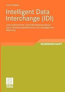 Intelligent Data Interchange (IDI): Interventionsfreier Geschäftsdatenaustausch durch Wissensrepräsentation Und Ontologisches Matching