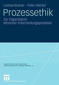 Prozessethik: Zur Organisation Ethischer Entscheidungsprozesse