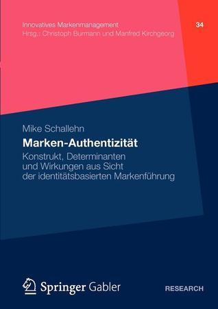 Marken-Authentizitat: Konstrukt, Determinanten Und Wirkungen Aus Sicht Der Identitatsbasierten Markenfuhrung