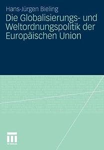 Die Globalisierungs- Und Weltordnungspolitik Der Europaischen Union