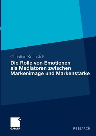 Die Rolle Von Emotionen ALS Mediatoren Zwischen Markenimage Und Markenstarke: Eine Empirische Analyse Am Beispiel Des Deutschen Automobilmarktes