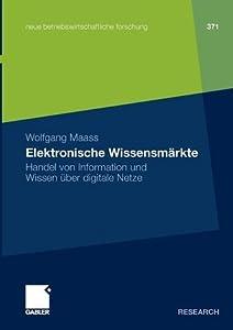 Elektronische Wissensmarkte: Handel Von Information Und Wissen Uber Digitale Netze