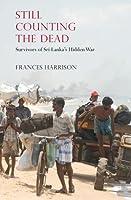Still Counting the Dead: Survivors of Sri Lanka's Hidden War