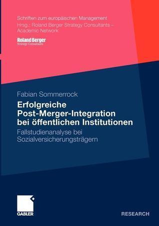 Erfolgreiche Post-Merger-Integration Bei Offentlichen Institutionen: Fallstudienanalyse Bei Sozialversicherungstragern  by  Fabian Sommerrock