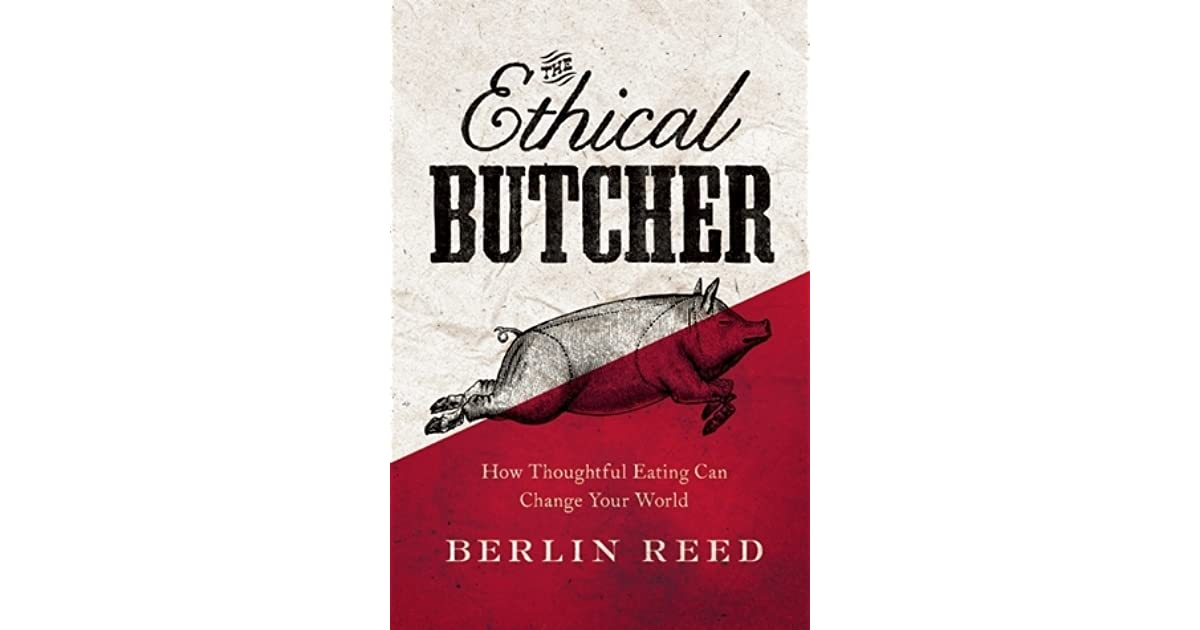 the ethical butcher how to eat meat in a responsible and sustainable way by berlin reed. Black Bedroom Furniture Sets. Home Design Ideas